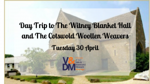 Day Trip to The Witney Blanket Hall and The Cotswold Woollen Weavers